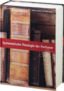 Beeke / Jones: Systematische Theologie der Puritaner