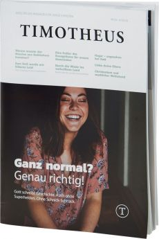 Timotheus Magazin Nr. 33 - 04/2018 Ganz normal? Genau richtig!