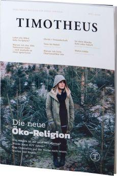 Timotheus Magazin Nr. 37 - 04/2019 - Die neue Öko-Religion