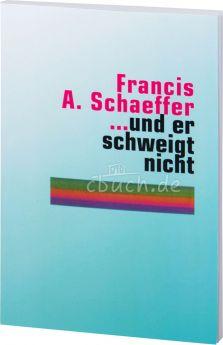 Francis A. Schaeffer: ...und er schweigt nicht