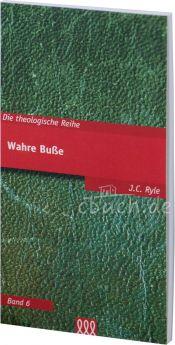 J.C. Ryle: Wahre Buße -Die theologische Reihe - Band 6