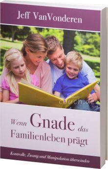 VanVonderen: Wenn Gnade das Familienleben prägt