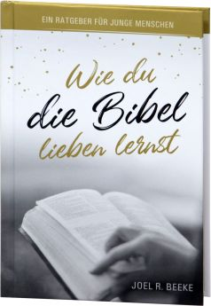 Joel R. Beeke: Wie du die Bibel lieben lernst