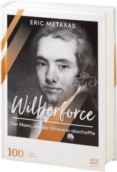 Eric Metaxas: Wilberforce - Der Mann, der die Sklaverei abschaffte