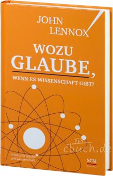 John Lennox: Wozu Glaube, wenn es Wissenschaft gibt?